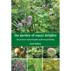 the garden of equal delights: the practice and principles of forest gardening