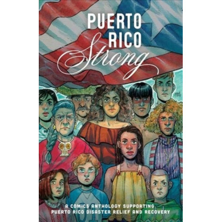 Puerto Rico Strong: A Comics Anthology Supporting Puerto Rico Disaster
