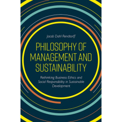 Philosophy of Management and Sustainability: Rethinking Business Ethics and Social Responsibility in Sustainable Development