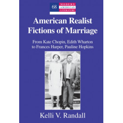 American Realist Fictions of Marriage: From Kate Chopin, Edith Wharton to Frances Harper, Pauline Hopkins