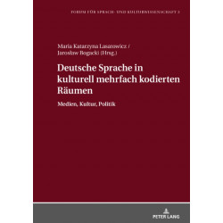 Deutsche Sprache in Kulturell Mehrfach Kodierten Raeumen: Medien, Kultur, Politik