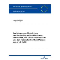 Rechtsfragen und Entwicklung des (beabsichtigten) Familienlebens in der EMRK, der EU-Grundrechtecharta und dem nationalen Recht am Massstab des Art. 8 EMRK