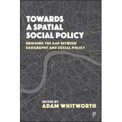 Towards a Spatial Social Policy: Bridging the Gap Between Geography and Social Policy