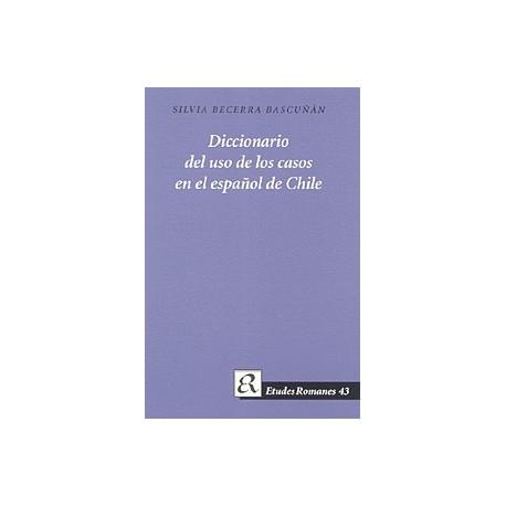 Diccionario del uso de los casos en el español de Chile