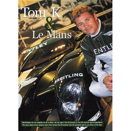 Tom K & Le Mans: beretningen om syv magiske år på Le Mans, der har gjort Tom Kristensen til sin tids største sportsvognkører