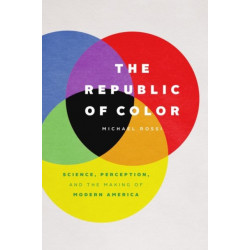 The Republic of Color: Science, Perception, and the Making of Modern America