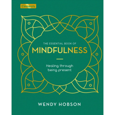 The Essential Book of Mindfulness: Healing Through Being Present