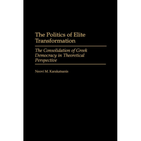 The Politics of Elite Transformation: The Consolidation of Greek Democracy in Theoretical Perspective
