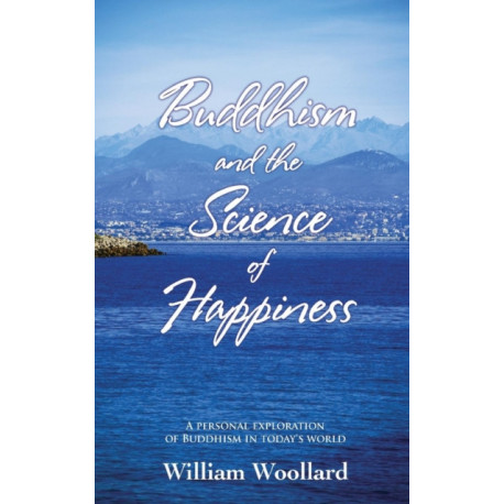 Buddhism and the Science of Happiness: A Personal Exploration of Buddhism in Today's World