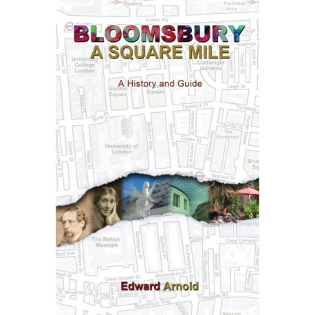 Bloomsbury - A Square Mile: A History and Guide