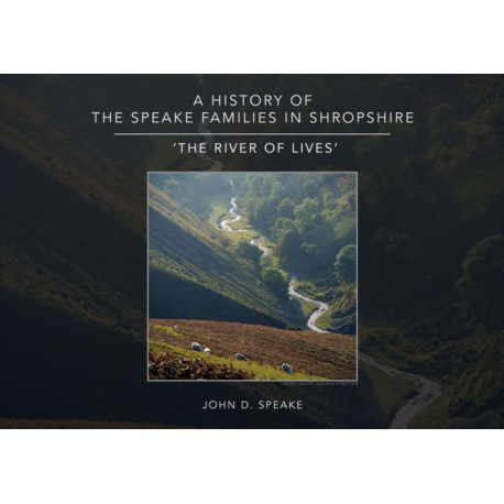 A History of the Speake families in Shropshire: 'The River of Lives'