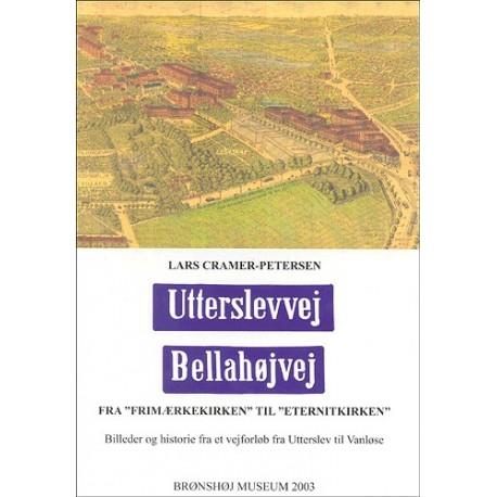 """Utterslevvej, Bellahøjvej: billeder og historie fra et vejforløb fra Utterslev til Vanløse - fra """"Frimærkekirken"""" til """"Eternitkirken"""""""