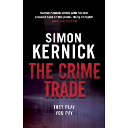 The Crime Trade: (Tina Boyd: 1): the gritty and jaw-clenching thriller from Simon Kernick, the bestselling master of the genre
