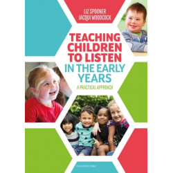 Teaching Children to Listen in the Early Years: A practical approach
