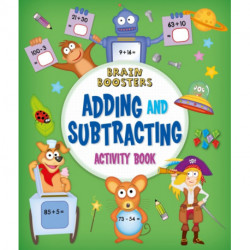 Brain Boosters: Adding and Subtracting Activity Book