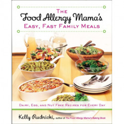 Food Allergy Mama's Easy, Fast Family Meals: Dairy, Egg and Nut Free Recipes for Every Day