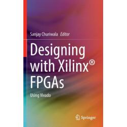 Designing with Xilinx (R) FPGAs: Using Vivado