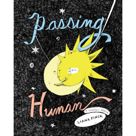 Passing for Human : A Graphic Memoir: A Graphic Memoir