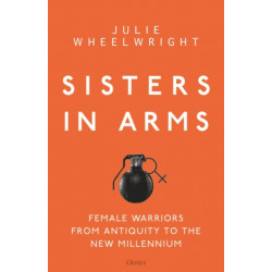 Sisters in Arms: Female warriors from antiquity to the new millennium
