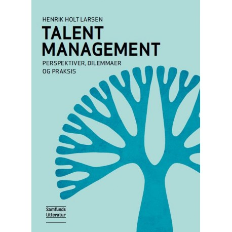 Talent Management: Perspektiver, dilemmaer og praksis