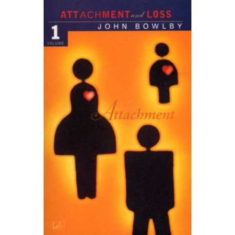 Attachment: Volume One of the Attachment and Loss Trilogy