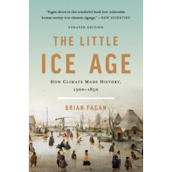 The Little Ice Age (Revised): How Climate Made History 1300-1850