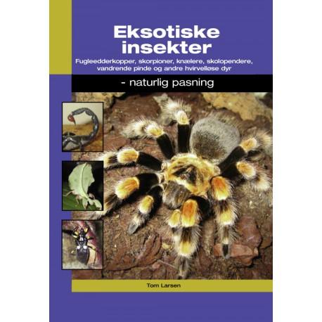 Eksotiske insekter: Fugleedderkopper, skorpioner, knælere, skolopendere og andre hvirvelløse dyr
