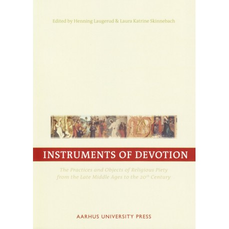 Instruments of Devotion: The Practices and Objects of Religious Piety from the Late Middle Ages to the 20th Century