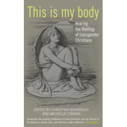 This Is My Body: Hearing the theology of transgender Christians