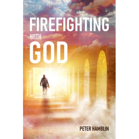 Firefighting with God