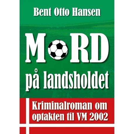 Mord på landsholdet: Kriminalroman om optakten til VM 2002
