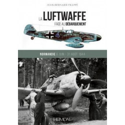 La Luftwaffe Face Au DeBarquement: Normandie 6 Juin - 31 Aout 1944