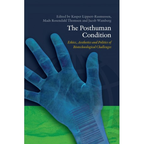 The Posthuman Condition: Ethics, Aesthetics and Politics of Biotechnological Challenges