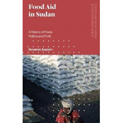 Food Aid in Sudan: A History of Power, Politics and Profit