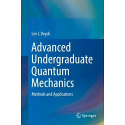 Advanced Undergraduate Quantum Mechanics: Methods and Applications
