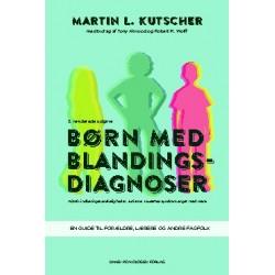 Børn med blandingsdiagnoser: ADHD, indlæringsvanskeligheder, autisme, Tourettes syndrom, angst med mere. En guide til forældre, lærere og andre fagfolk