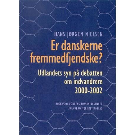 Er danskerne fremmedfjendske: udlandets syn på debatten om indvandrere 2000-2002