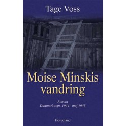 Moise Minskis vandring mod det forjættede land: Billede af en tid. (Danmark sept. 1944 - maj 1945)