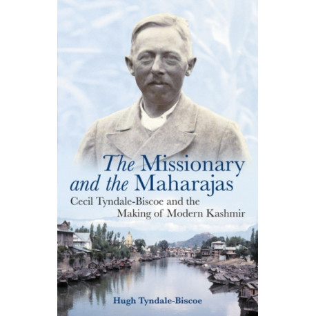 The Missionary and the Maharajas: Cecil Tyndale-Biscoe and the Making of Modern Kashmir