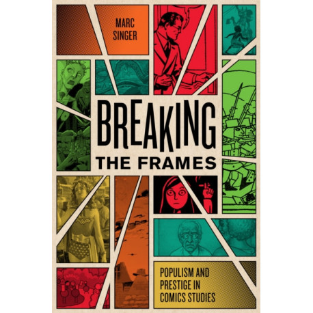 Breaking the Frames: Populism and Prestige in Comics Studies