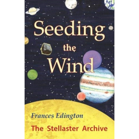 Seeding the Wind: The Stellaster Archive Volume 2