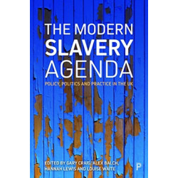 The Modern Slavery Agenda: Policy, Politics and Practice