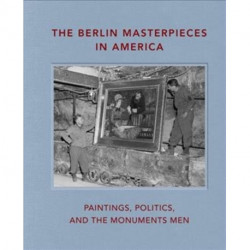 The Berlin Masterpieces in America: Paintings, Politics and the Monuments Men