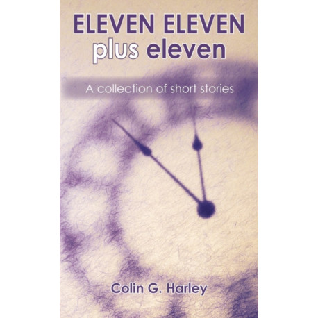 ELEVEN ELEVEN plus eleven: A Collection of Short Stories