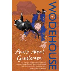 Aunts Aren't Gentlemen: (Jeeves & Wooster)