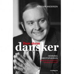 Den store dansker: Hennning Christophersen, Manden der forandrede Danmark og Europa