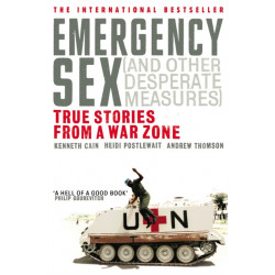 Emergency Sex (And Other Desperate Measures): True Stories from a War Zone