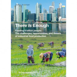 There Is Enough: Feeding 9 billion people: The challenges, opportunities, and threats of industrial food production