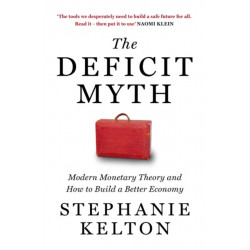 The Deficit Myth: Modern Monetary Theory and How to Build a Better Economy