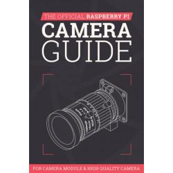 The Official Raspberry Pi Camera Guide: For Camera Module & High Quality Camera